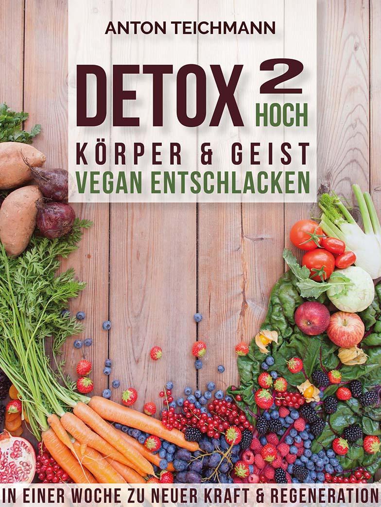 Detox hoch 2 - Körper und Geist vegan entschlacken